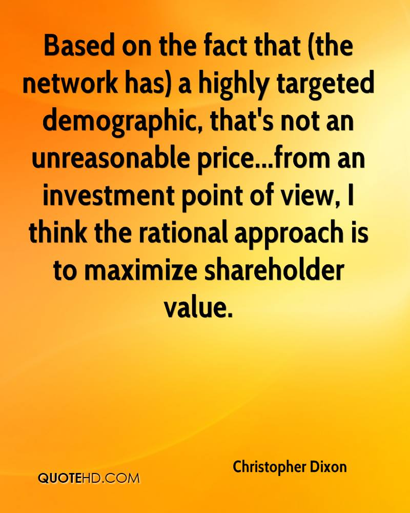 Based on the fact that (the network has) a highly targeted demographic, that's not an unreasonable price...from an investment point of view, I think the rational approach is to maximize shareholder value.