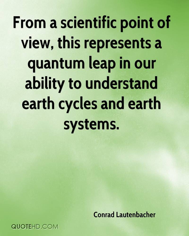 From a scientific point of view, this represents a quantum leap in our ability to understand earth cycles and earth systems.