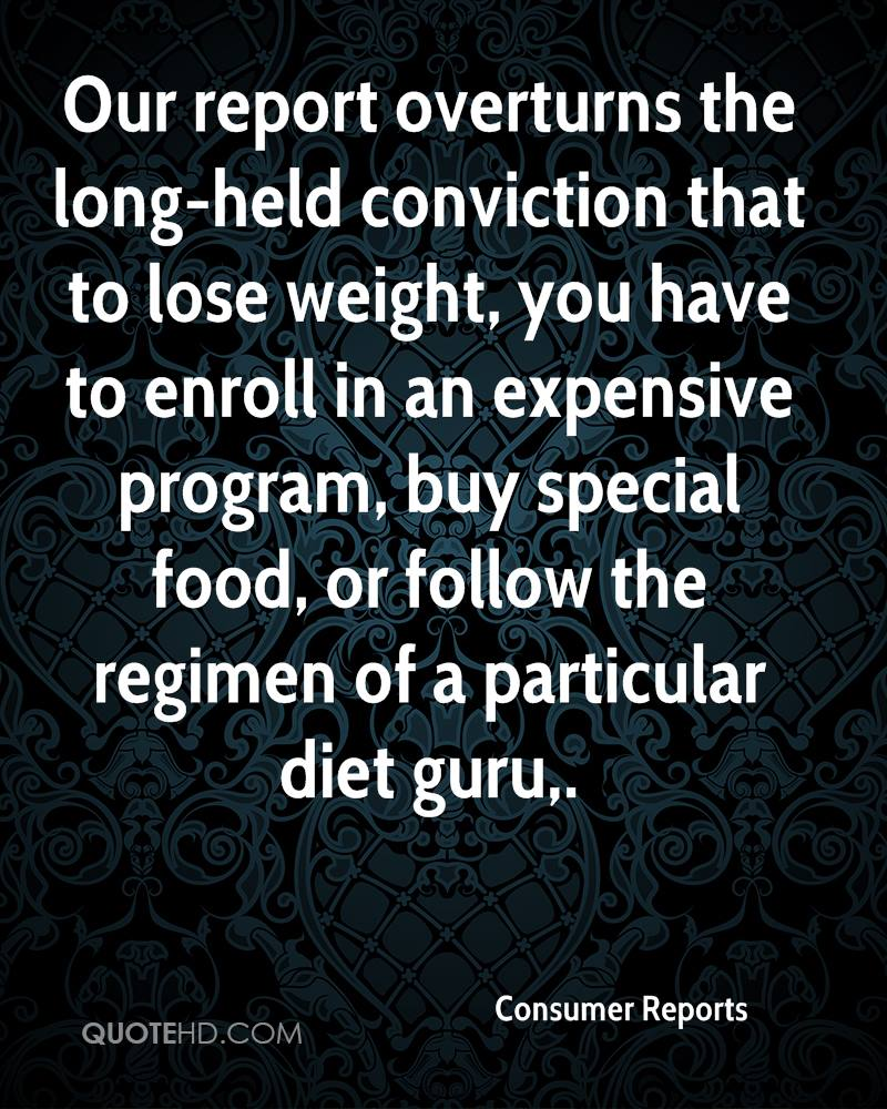 Our report overturns the long-held conviction that to lose weight, you have to enroll in an expensive program, buy special food, or follow the regimen of a particular diet guru.
