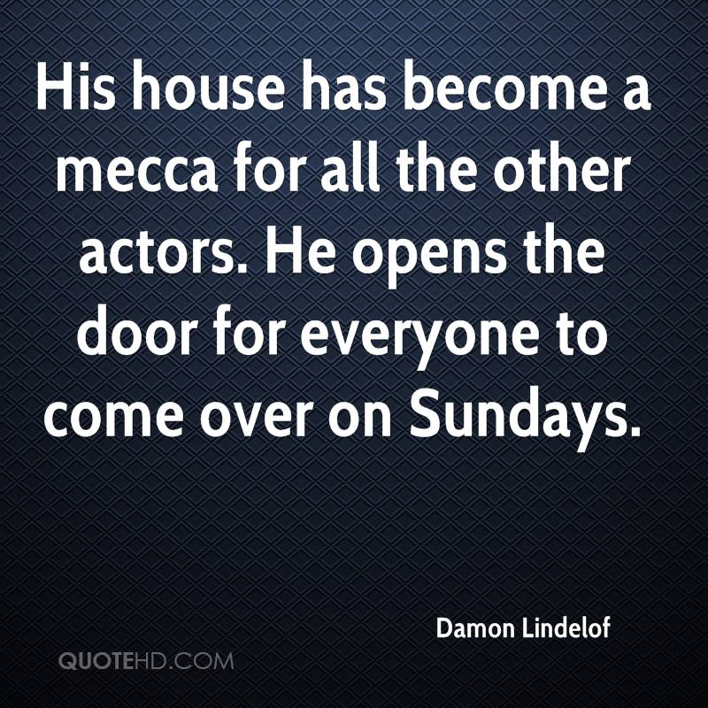 His house has become a mecca for all the other actors. He opens the door for everyone to come over on Sundays.