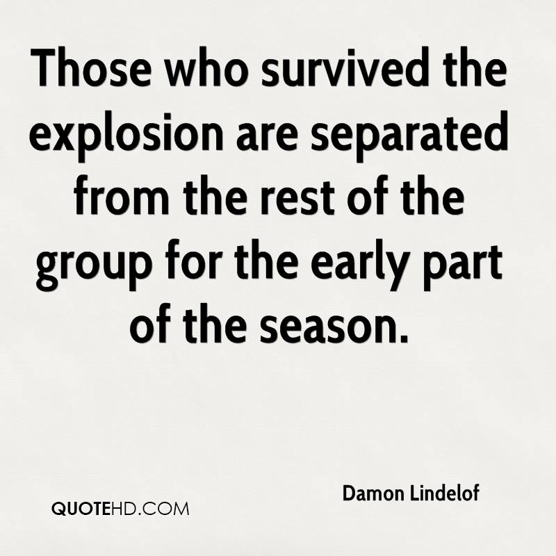 Those who survived the explosion are separated from the rest of the group for the early part of the season.