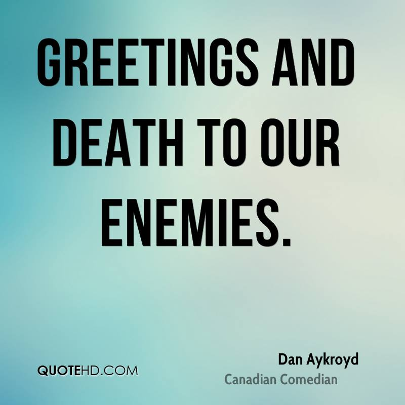 Greetings and death to our enemies.