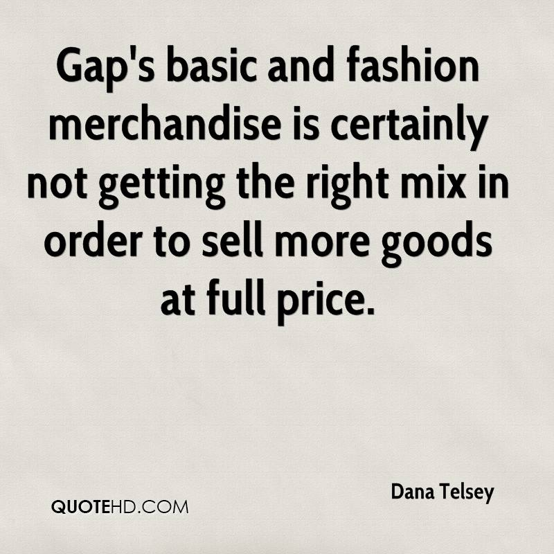 Gap's basic and fashion merchandise is certainly not getting the right mix in order to sell more goods at full price.