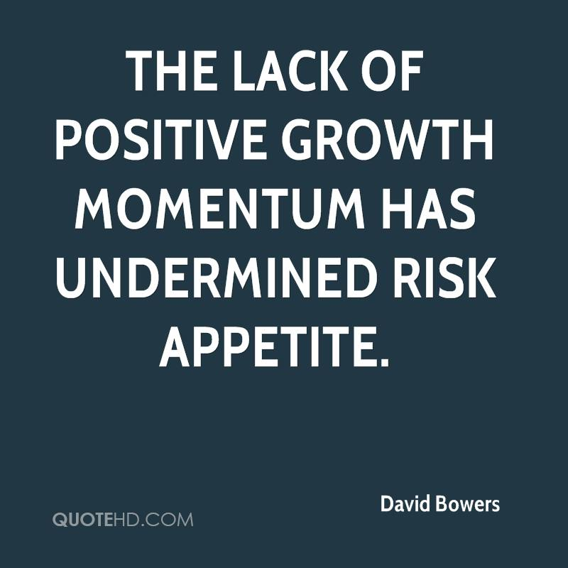 The lack of positive growth momentum has undermined risk appetite.
