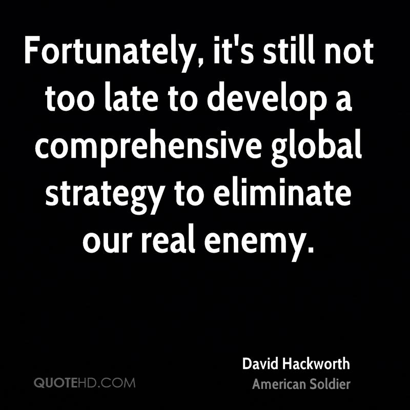 Fortunately, it's still not too late to develop a comprehensive global strategy to eliminate our real enemy.