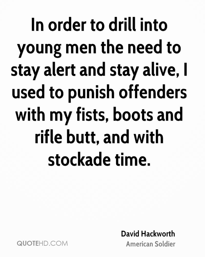 In order to drill into young men the need to stay alert and stay alive, I used to punish offenders with my fists, boots and rifle butt, and with stockade time.
