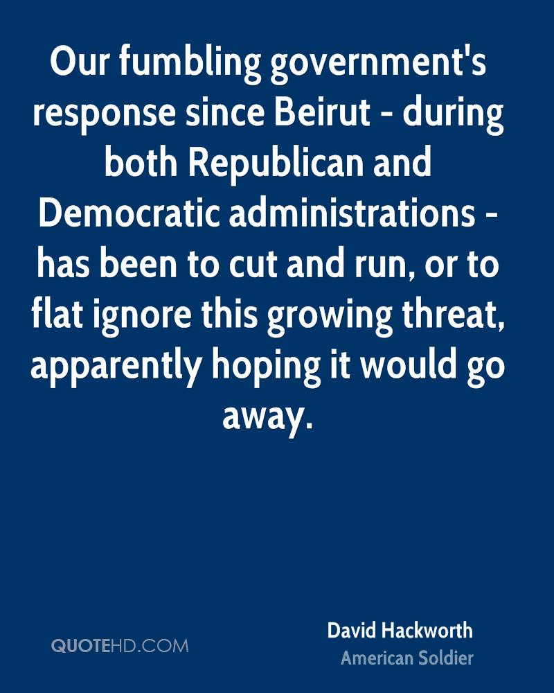 Our fumbling government's response since Beirut - during both Republican and Democratic administrations - has been to cut and run, or to flat ignore this growing threat, apparently hoping it would go away.