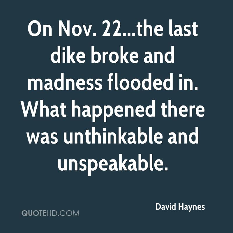On Nov. 22...the last dike broke and madness flooded in. What happened there was unthinkable and unspeakable.