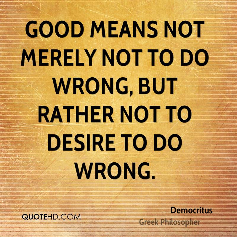 Good means not merely not to do wrong, but rather not to desire to do wrong.
