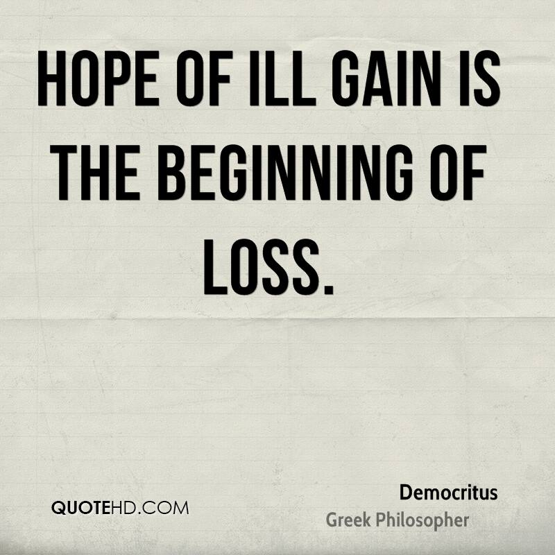 Hope of ill gain is the beginning of loss.