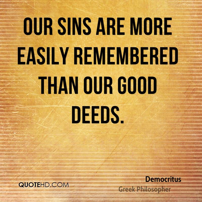 Our sins are more easily remembered than our good deeds.
