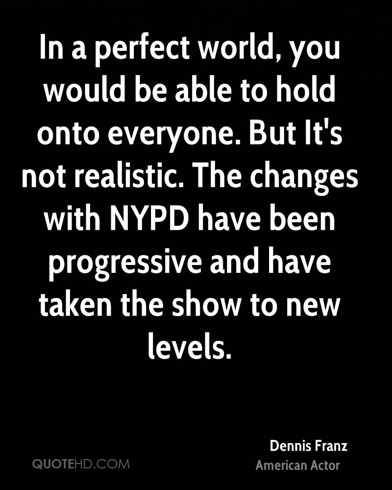 In a perfect world, you would be able to hold onto everyone. But It's not realistic. The changes with NYPD have been progressive and have taken the show to new levels.