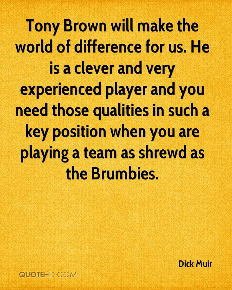 Tony Brown will make the world of difference for us. He is a clever and very experienced player and you need those qualities in such a key position when you are playing a team as shrewd as the Brumbies.