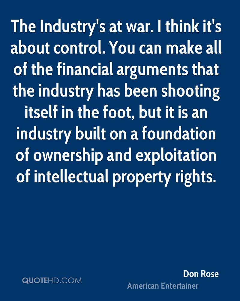 The Industry's at war. I think it's about control. You can make all of the financial arguments that the industry has been shooting itself in the foot, but it is an industry built on a foundation of ownership and exploitation of intellectual property rights.