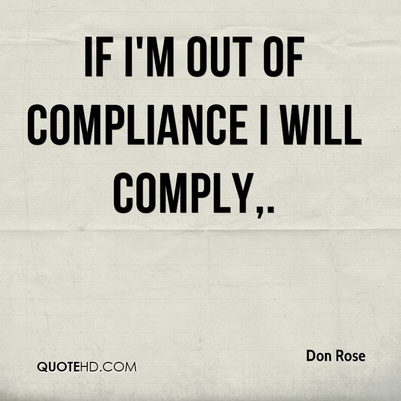 If I'm out of compliance I will comply.
