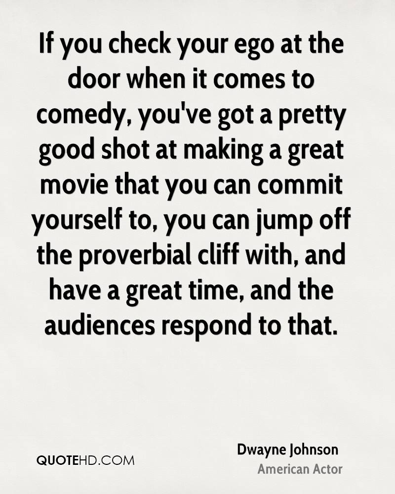 If you check your ego at the door when it comes to comedy you\u0027  sc 1 st  QuoteHD.com & Dwayne Johnson Quotes | QuoteHD