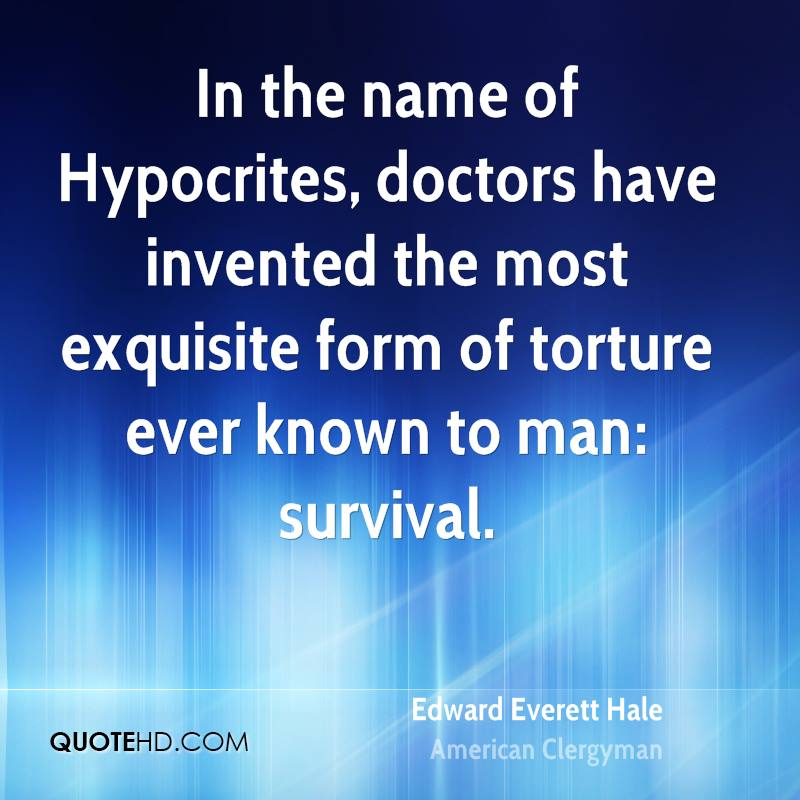 In the name of Hypocrites, doctors have invented the most exquisite form of torture ever known to man: survival.