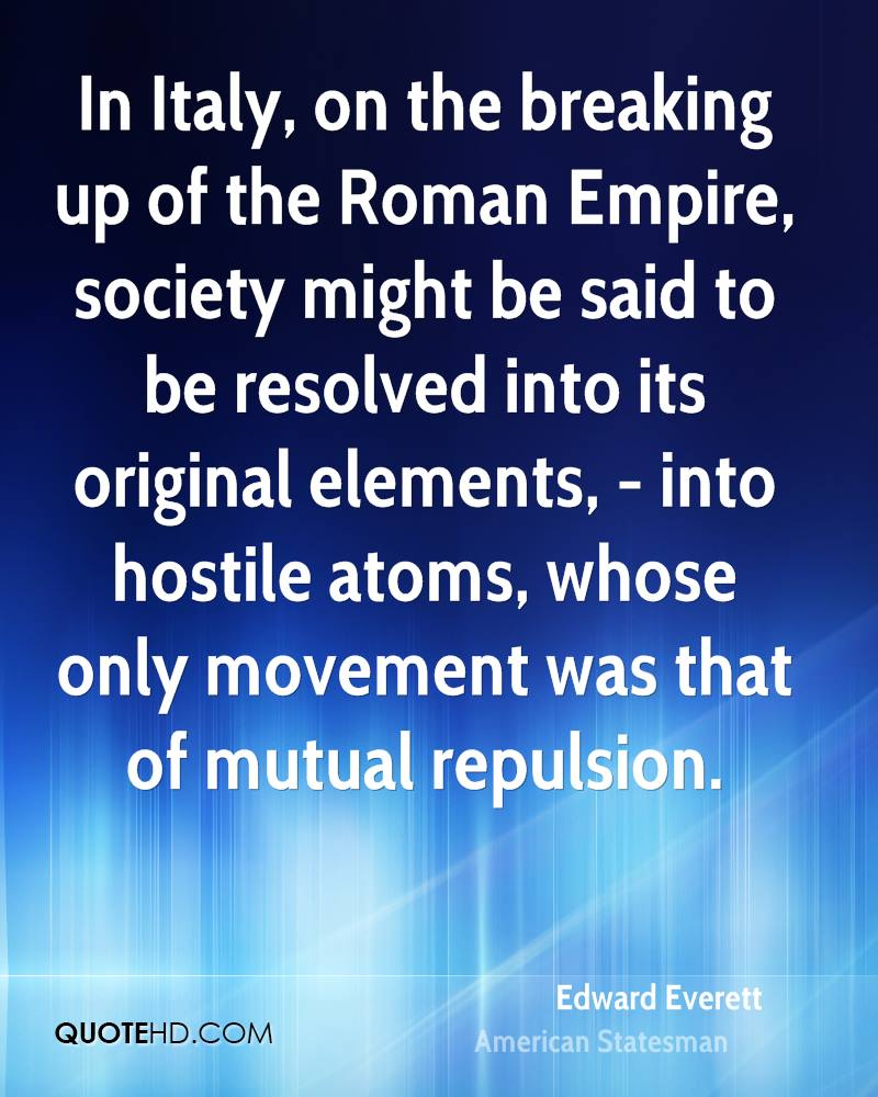 In Italy, on the breaking up of the Roman Empire, society might be said to be resolved into its original elements, - into hostile atoms, whose only movement was that of mutual repulsion.
