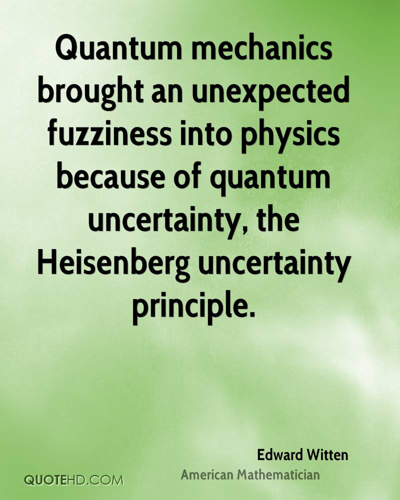 Quantum mechanics brought an unexpected fuzziness into physics because of quantum uncertainty, the Heisenberg uncertainty principle.