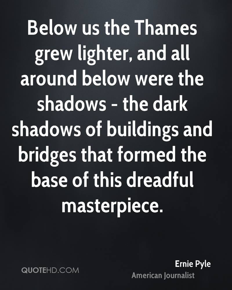 Below us the Thames grew lighter, and all around below were the shadows - the dark shadows of buildings and bridges that formed the base of this dreadful masterpiece.