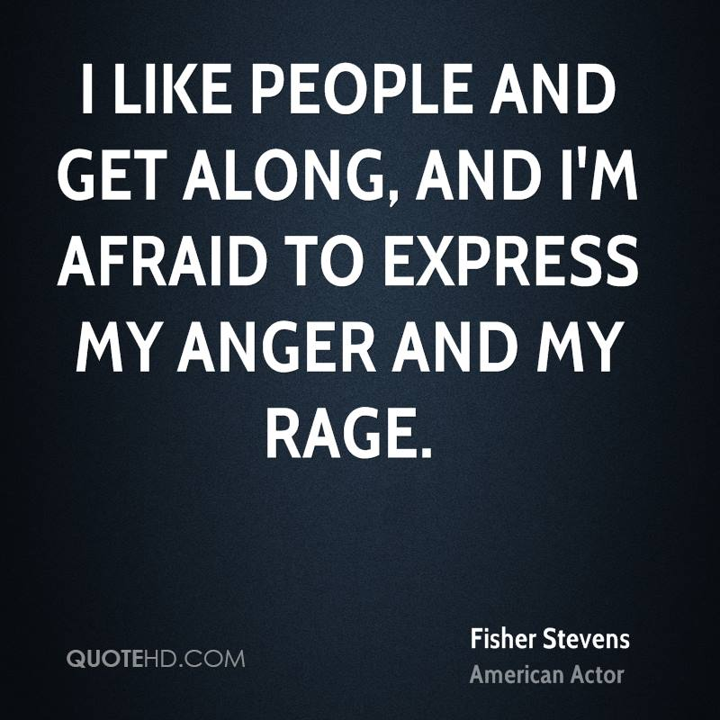 Quotes About Anger And Rage: Fisher Stevens Anger Quotes