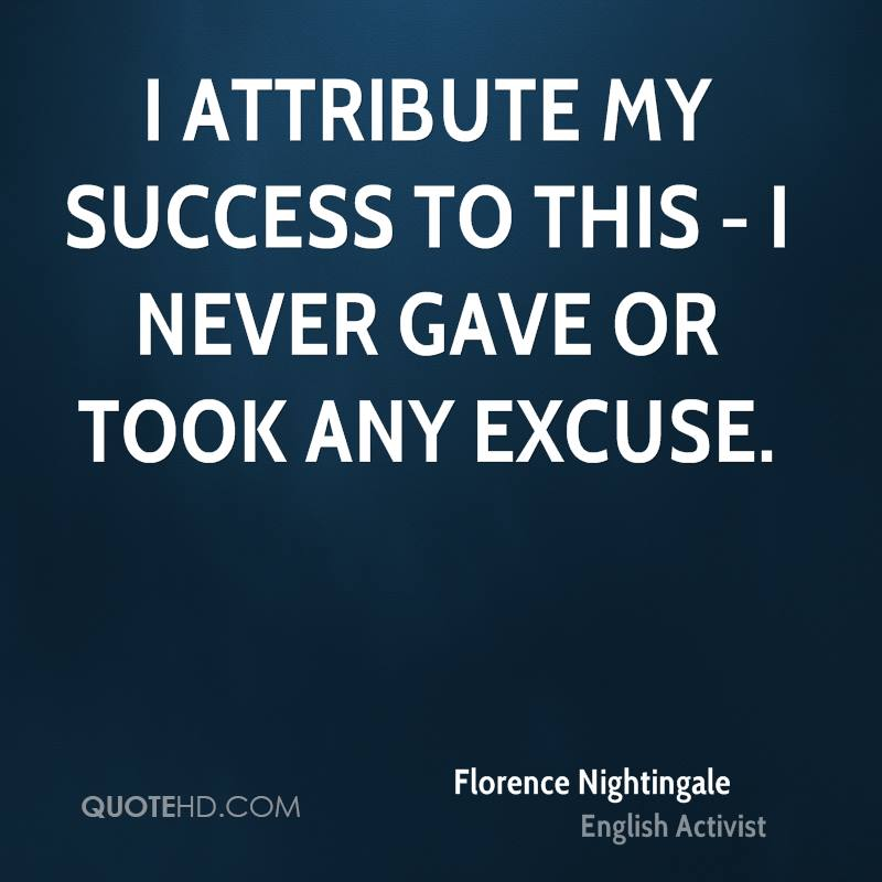 I attribute my success to this - I never gave or took any excuse.