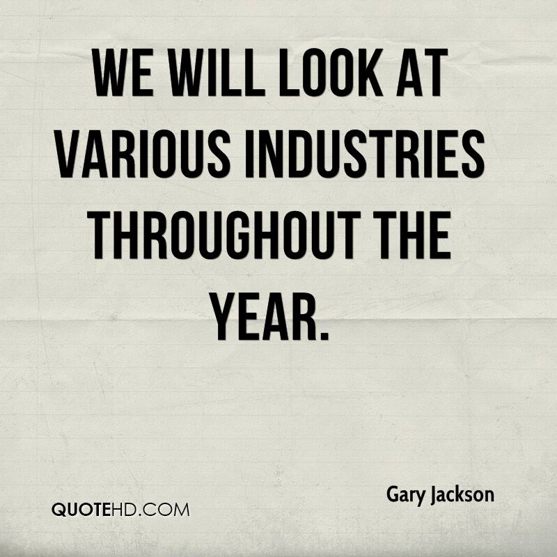 We will look at various industries throughout the year.