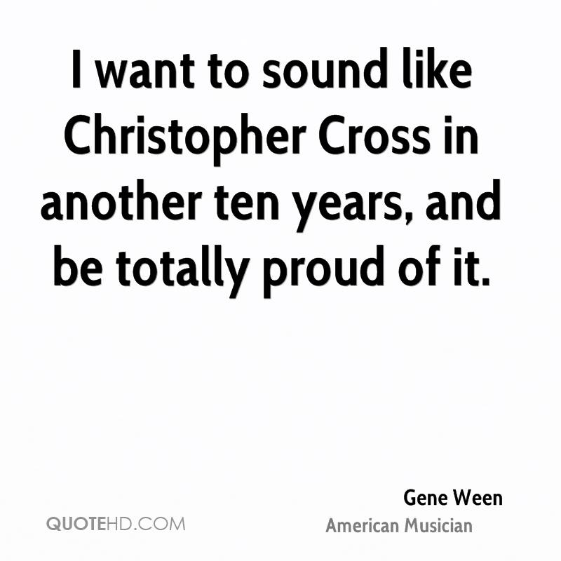 I want to sound like Christopher Cross in another ten years, and be totally proud of it.