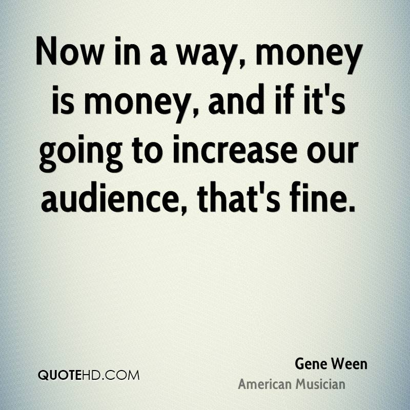 Now in a way, money is money, and if it's going to increase our audience, that's fine.