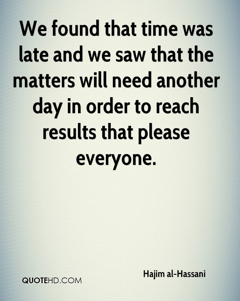 We found that time was late and we saw that the matters will need another day in order to reach results that please everyone.