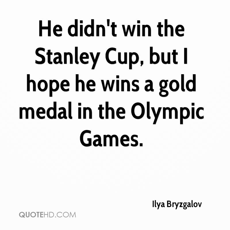 He didn't win the Stanley Cup, but I hope he wins a gold medal in the Olympic Games.