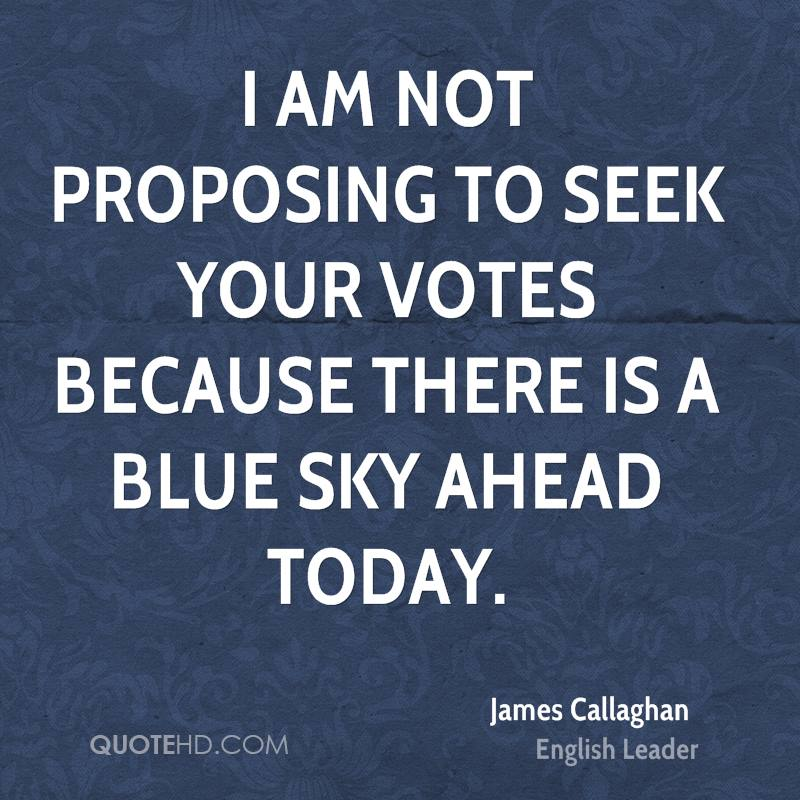 I am not proposing to seek your votes because there is a blue sky ahead today.