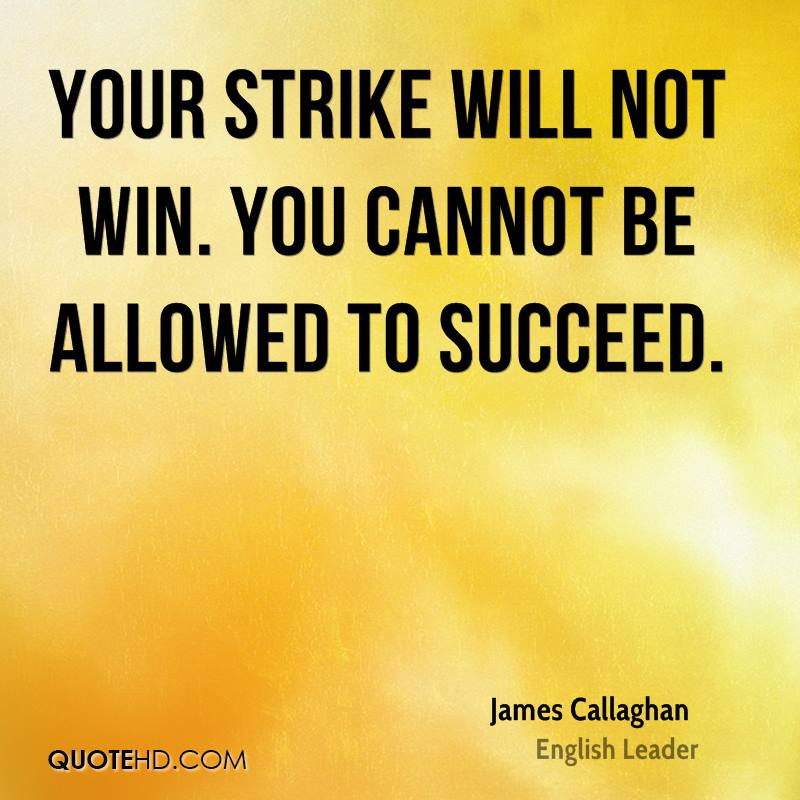 Your strike will not win. You cannot be allowed to succeed.