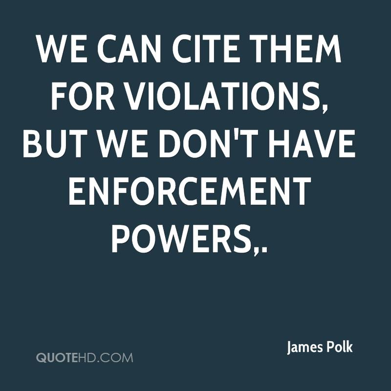 We can cite them for violations, but we don't have enforcement powers.