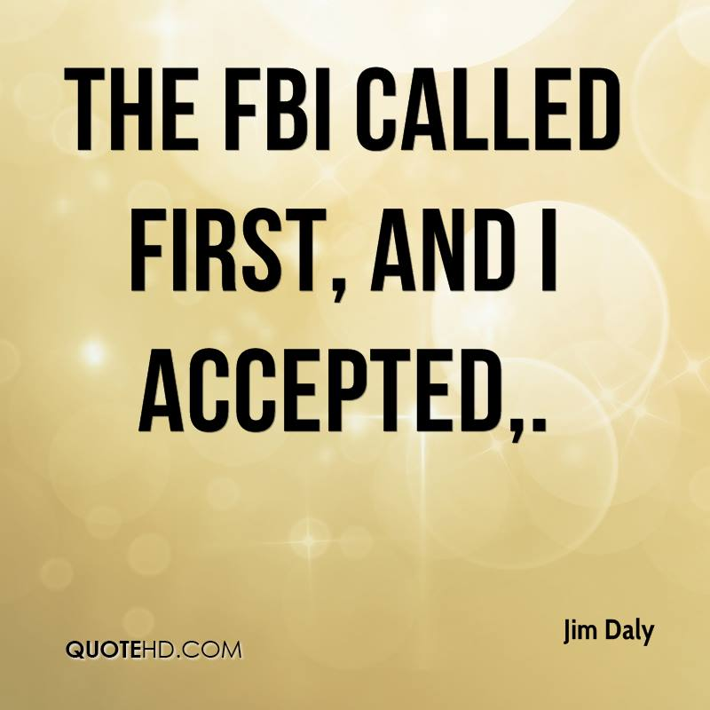 The FBI called first, and I accepted.