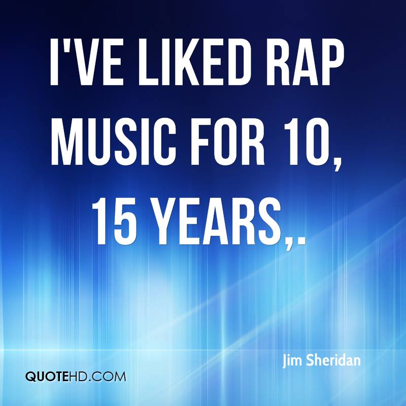 I've liked rap music for 10, 15 years.