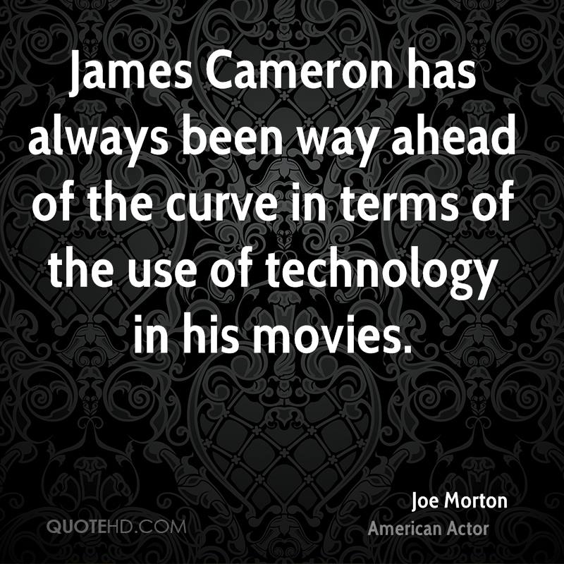 James Cameron has always been way ahead of the curve in terms of the use of technology in his movies.