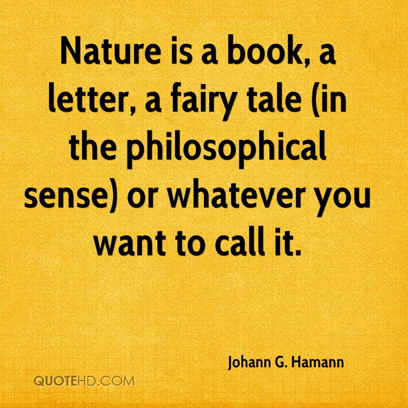 Nature is a book, a letter, a fairy tale (in the philosophical sense) or whatever you want to call it.