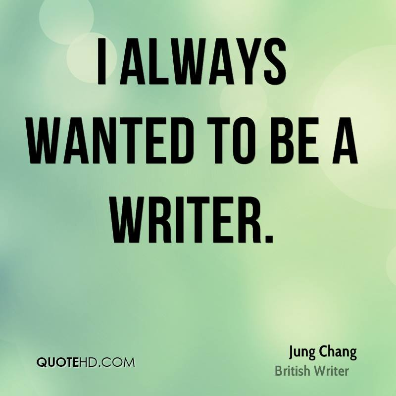 I always wanted to be a writer.