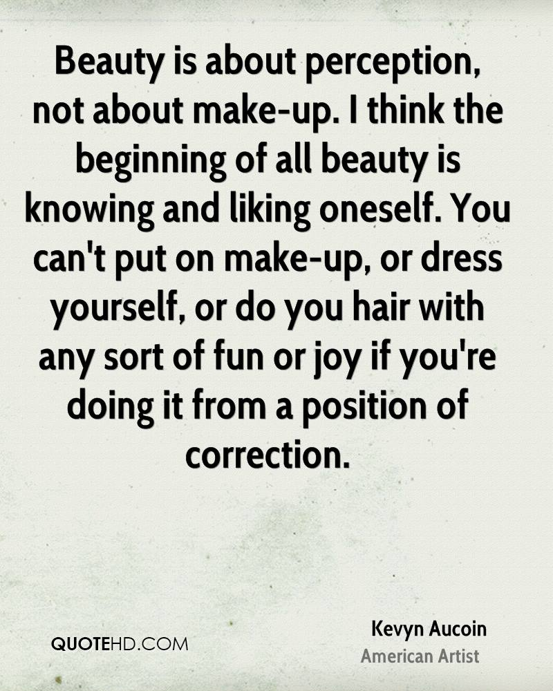 Black dress up quotes - Kevyn Aucoin Beauty Is About Perception Not About Make Up I Think