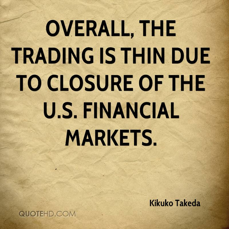 Overall, the trading is thin due to closure of the U.S. financial markets.