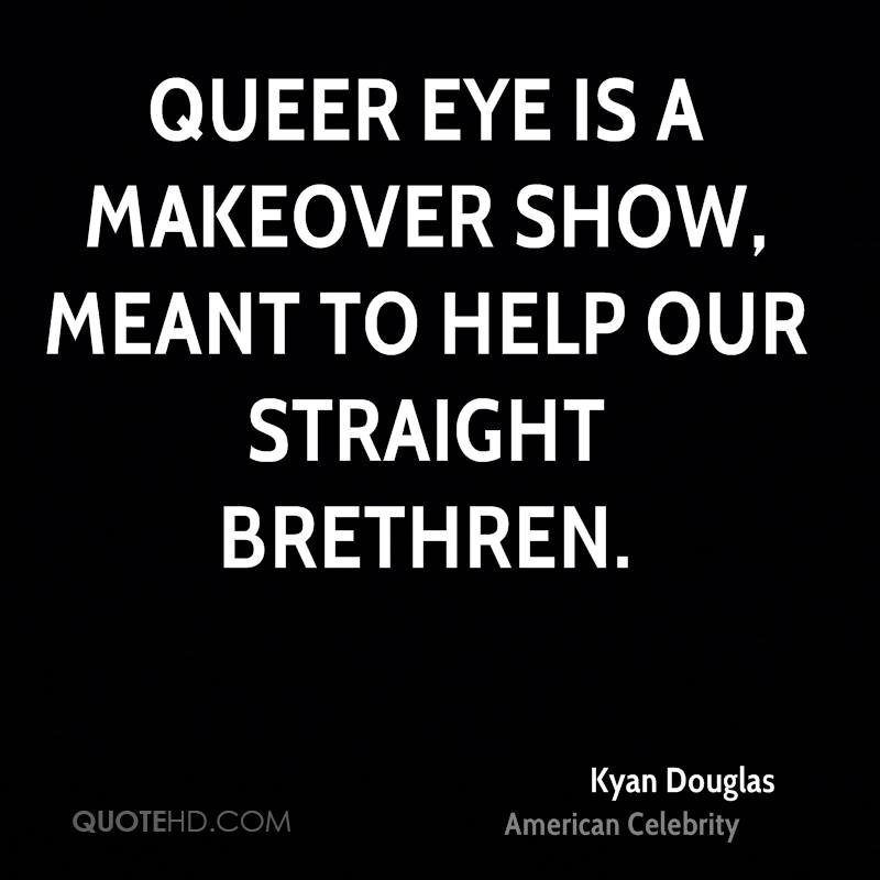Queer Eye is a makeover show, meant to help our straight brethren.