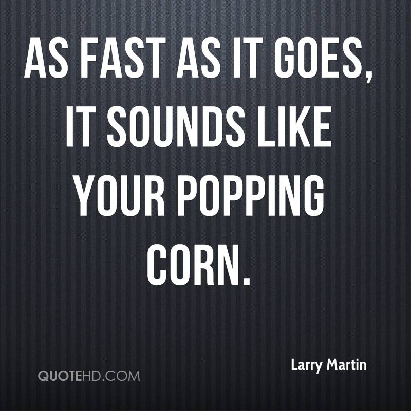 As fast as it goes, it sounds like your popping corn.