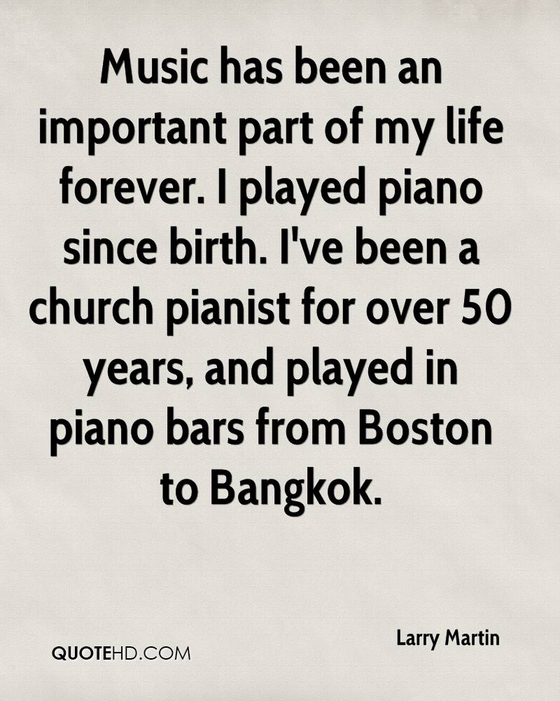 Music has been an important part of my life forever. I played piano since birth. I've been a church pianist for over 50 years, and played in piano bars from Boston to Bangkok.