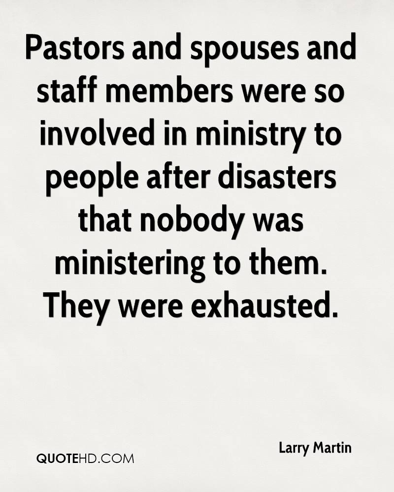 Pastors and spouses and staff members were so involved in ministry to people after disasters that nobody was ministering to them. They were exhausted.