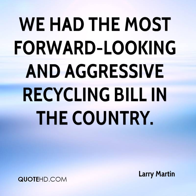 We had the most forward-looking and aggressive recycling bill in the country.