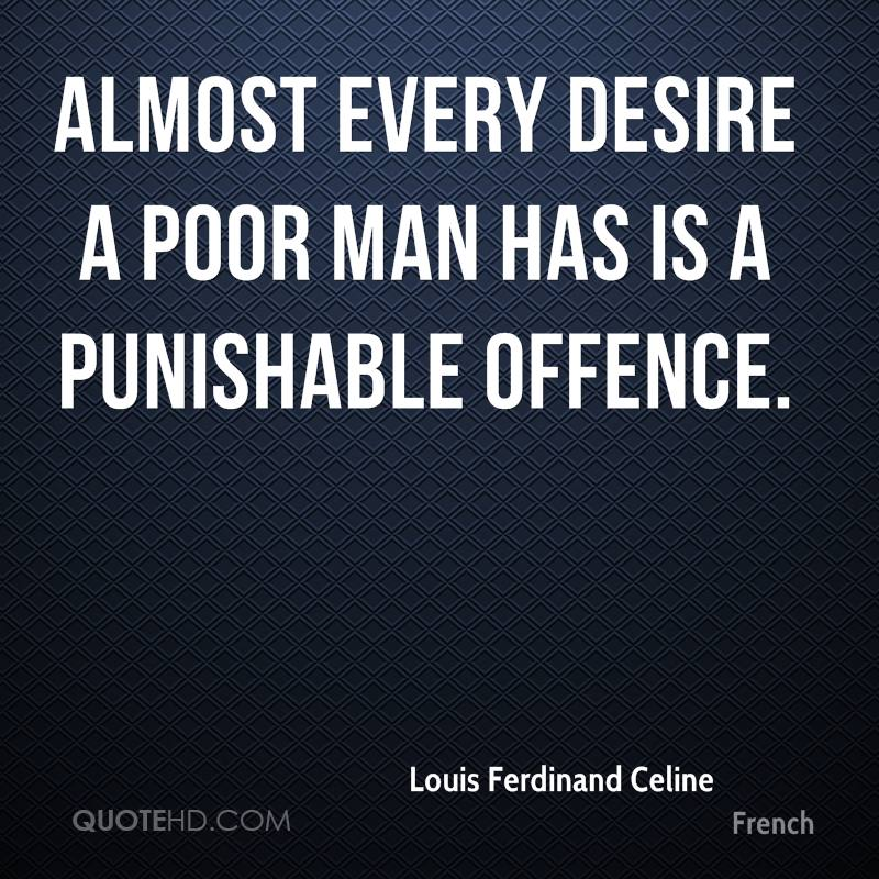 Almost every desire a poor man has is a punishable offence.