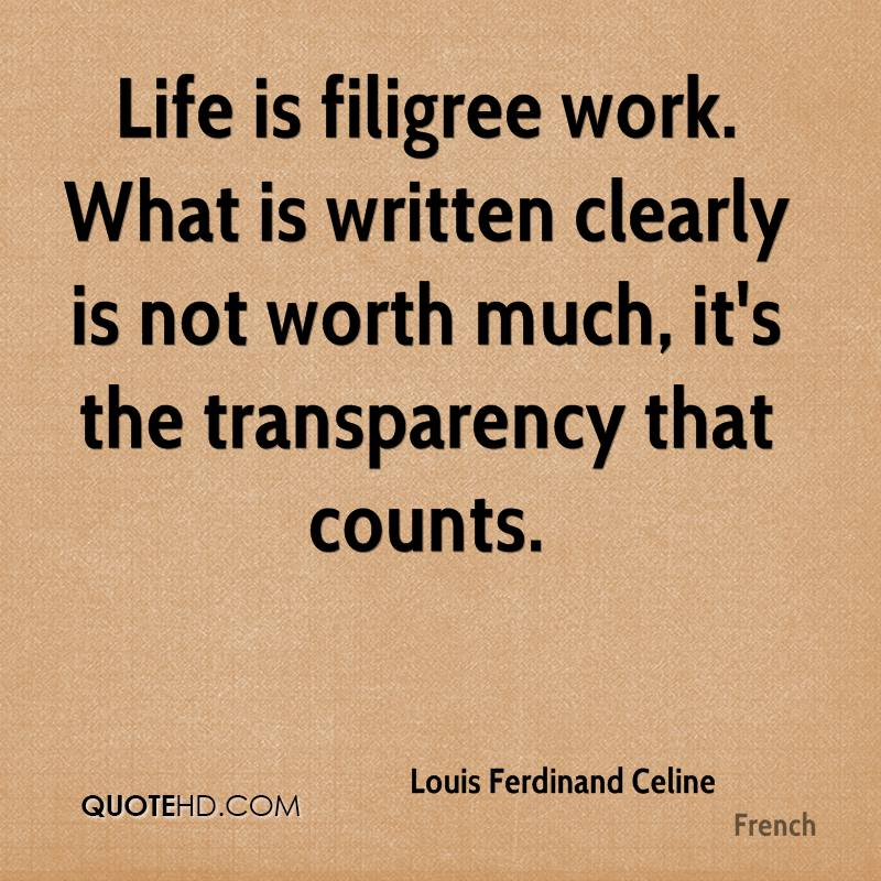 Life is filigree work. What is written clearly is not worth much, it's the transparency that counts.