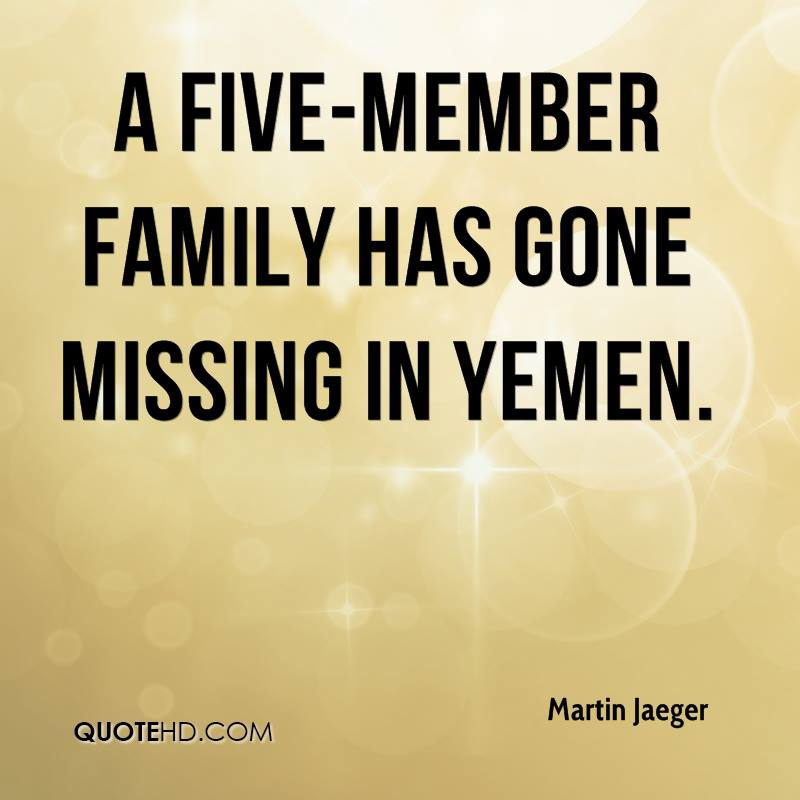 A five-member family has gone missing in Yemen ... According to information we have received the family has been in Yemen since December 24.
