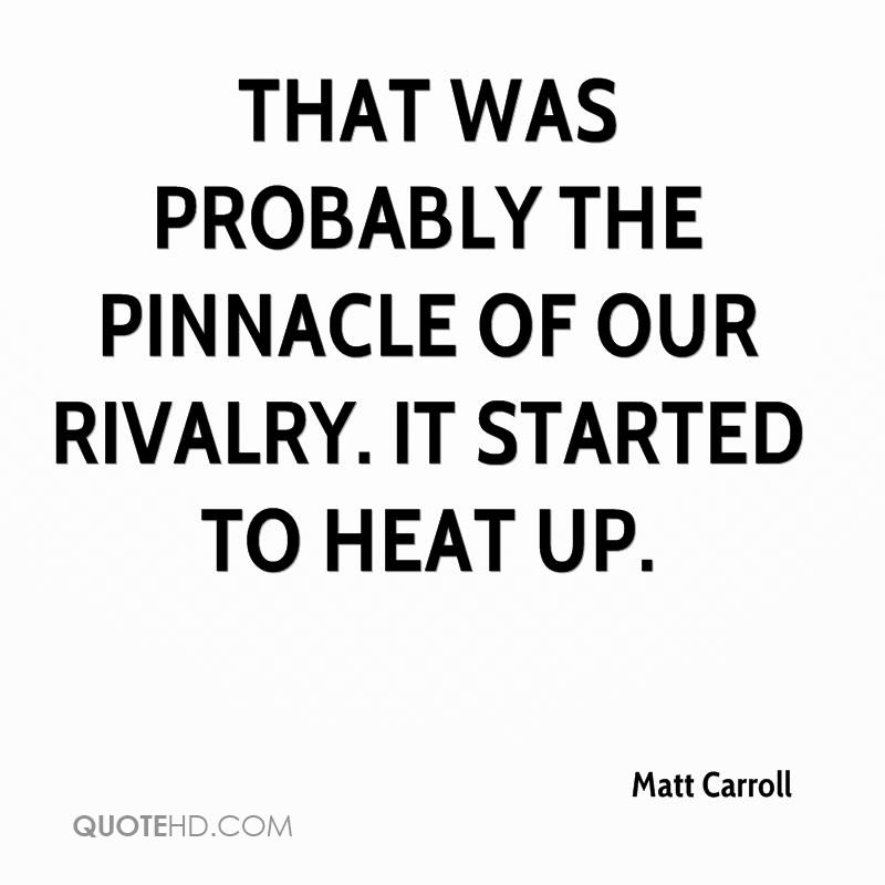 That was probably the pinnacle of our rivalry. It started to heat up.